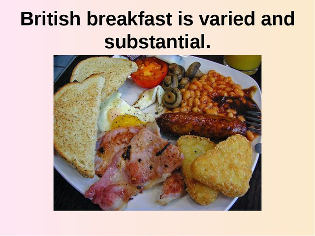 British breakfast is varied and substantial.
