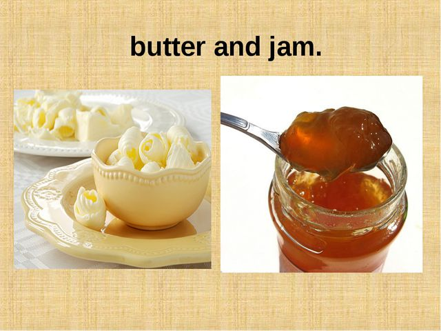 butter and jam.