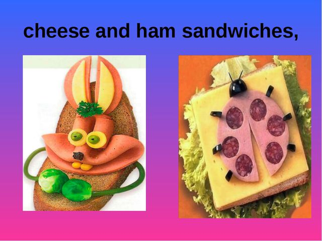 cheese and ham sandwiches,