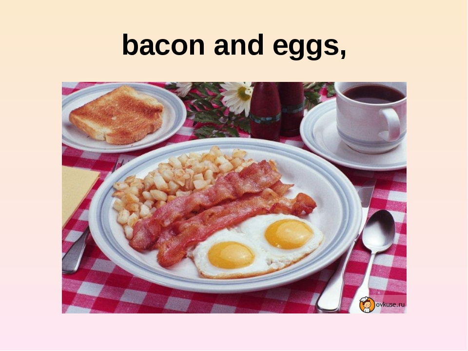 bacon and eggs,