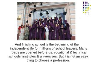 And finishing school is the beginning of the independent life for millions of