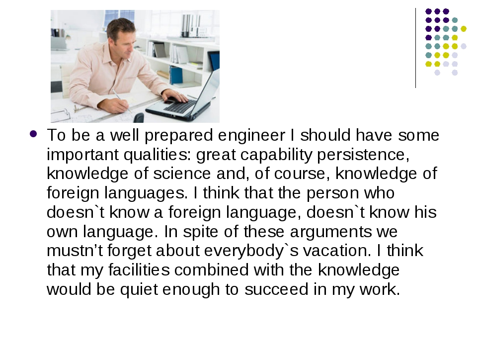 To be a well prepared engineer I should have some important qualities: great...