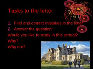 Tasks to the letter Find and correct mistakes in the letter Answer the questi