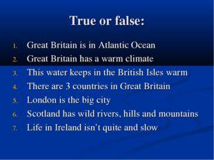 True or false: Great Britain is in Atlantic Ocean Great Britain has a warm cl