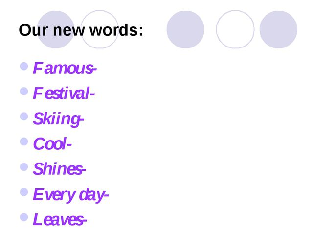 Our new words: Famous- Festival- Skiing- Cool- Shines- Every day- Leaves-