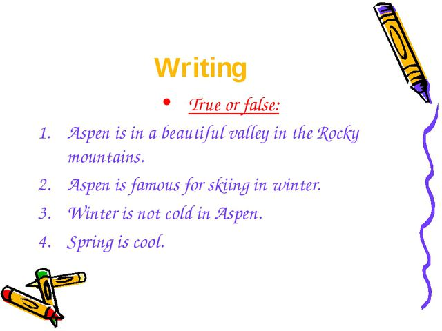 Writing True or false: Aspen is in a beautiful valley in the Rocky mountains....