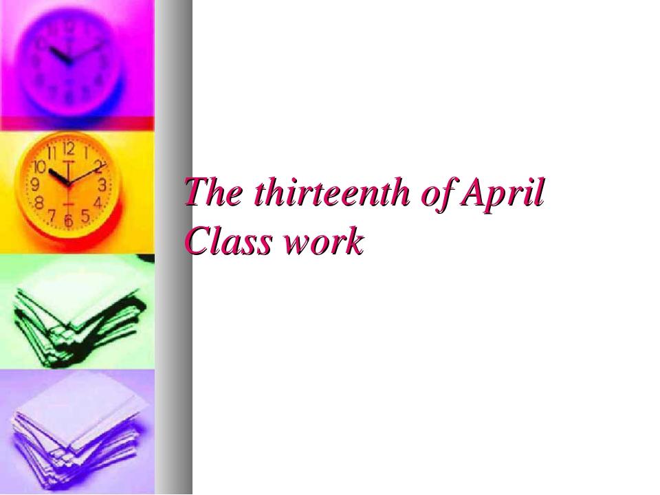 The thirteenth of April Class work
