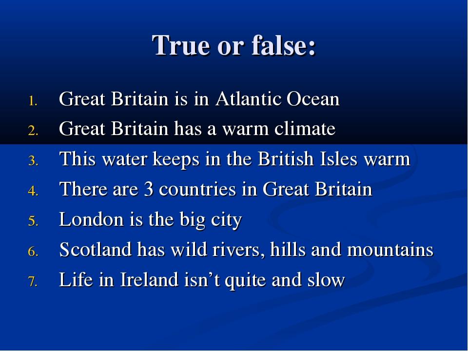 True or false: Great Britain is in Atlantic Ocean Great Britain has a warm cl...