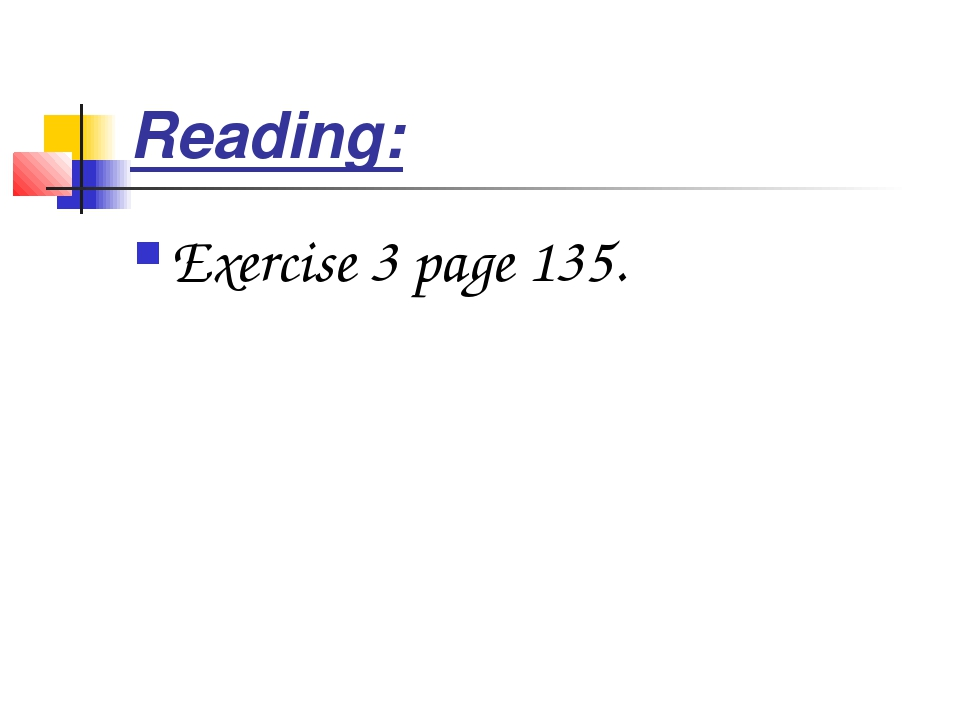 Reading: Exercise 3 page 135.