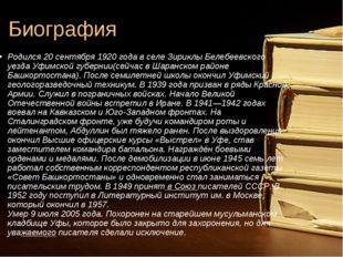 Биография Родился20 сентября1920 годав селеЗириклыБелебеевского уездаУф