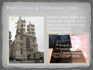 Poet's Corner at Westminster Abbey On June 9, 1870, Dickens had a stroke and,