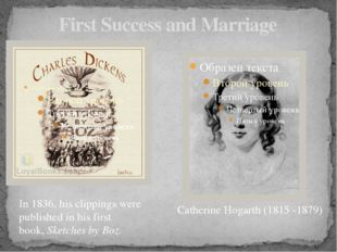 First Success and Marriage Catherine Hogarth (1815 -1879) In 1836, his clippi
