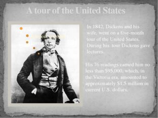 A tour of the United States In 1842, Dickens and his wife, went on a five-mon