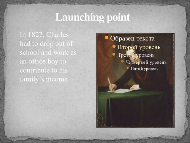 Launching point In 1827, Charles had to drop out of school and work as an off...