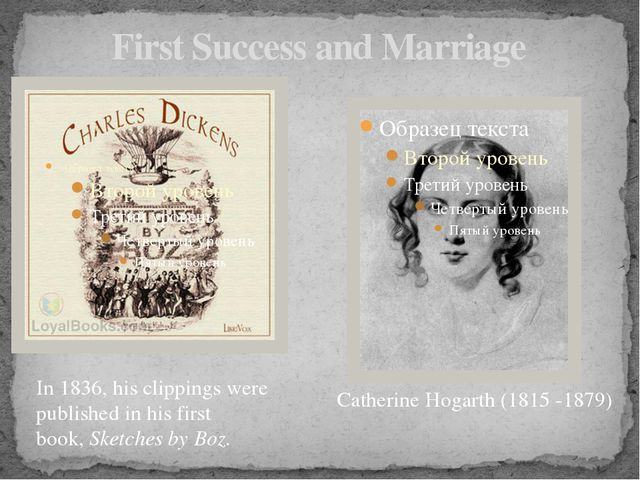 First Success and Marriage Catherine Hogarth (1815 -1879) In 1836, his clippi...