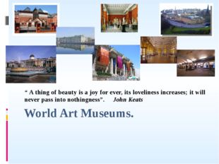 "World Art Museums. "" A thing of beauty is a joy for ever, its loveliness incr"