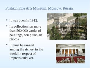 Pushkin Fine Arts Museum. Moscow. Russia. It was open in 1912. Its collection