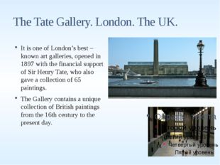 The Tate Gallery. London. The UK. It is one of London's best – known art gall