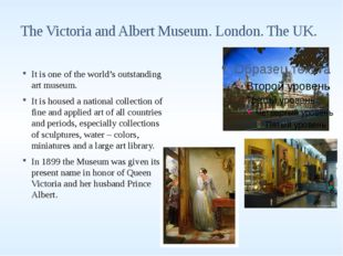 The Victoria and Albert Museum. London. The UK. It is one of the world's outs
