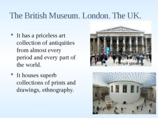 The British Museum. London. The UK. It has a priceless art collection of anti