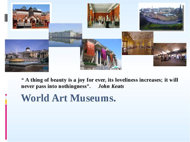 "World Art Museums. "" A thing of beauty is a joy for ever, its loveliness incr..."
