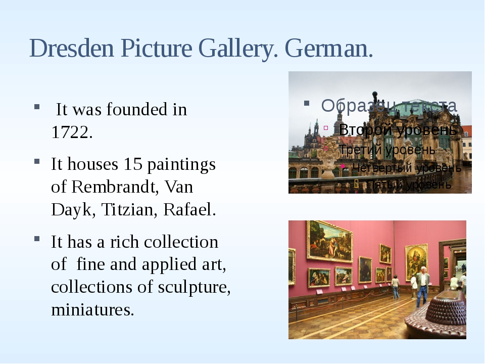 Dresden Picture Gallery. German. It was founded in 1722. It houses 15 paintin...