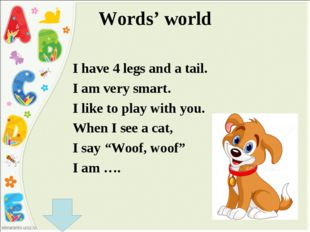 Words' world I have 4 legs and a tail. I am very smart. I like to play with y