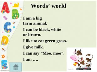 Words' world I am a big farm animal. I can be black, white or brown. I like t