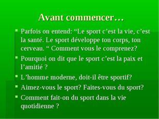 """Avant commencer… Parfois on entend: """"Le sport c'est la vie, c'est la santé. L"""