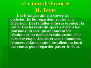 «Le tour de France» II. Texte  Les Français aiment suivre les cyclistes. Il