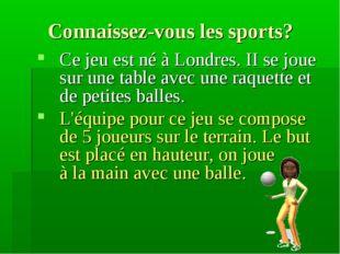 Connaissez-vous les sports? Ce jeu est né à Londres. II se joue sur une table