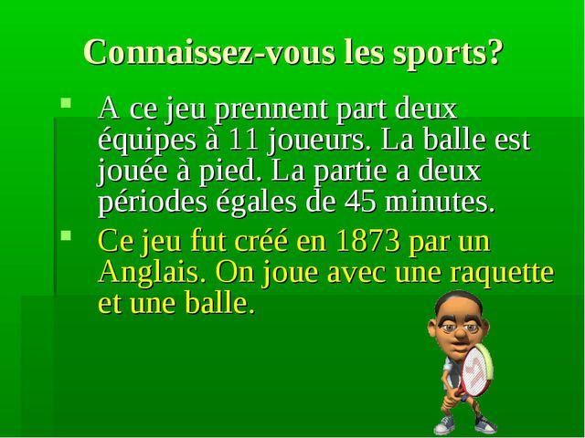 Connaissez-vous les sports? A ce jeu prennent part deux équipes à 11 joueurs....