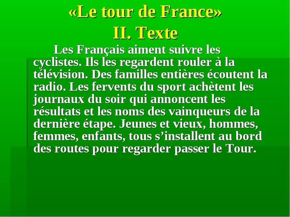 «Le tour de France» II. Texte  Les Français aiment suivre les cyclistes. Il...