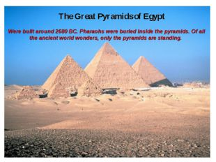 The Great Pyramids of Egypt Were built around 2680 BC. Pharaohs were buried i