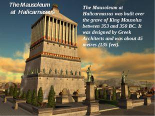 The Mausoleum at Halicarnassus The Mausoleum at Halicarnassus was built over