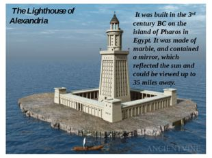 The Lighthouse of Alexandria It was built in the 3rd century BC on the islan