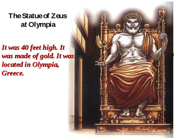 The Statue of Zeus at Olympia It was 40 feet high. It was made of gold. It wa...
