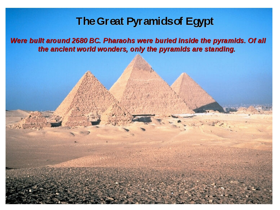 The Great Pyramids of Egypt Were built around 2680 BC. Pharaohs were buried i...
