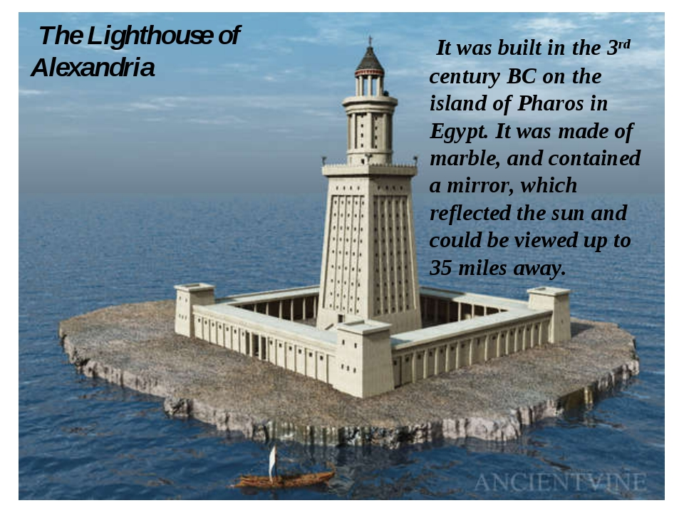 The Lighthouse of Alexandria It was built in the 3rd century BC on the islan...