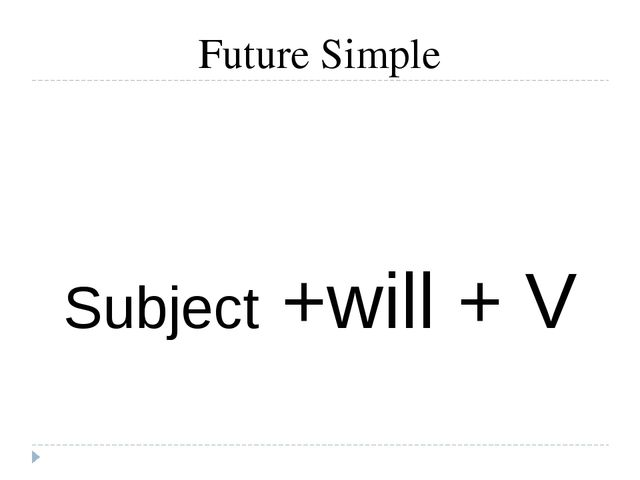 Future Simple Subject +will + V