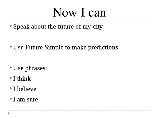 Now I can Speak about the future of my city Use Future Simple to make predict...