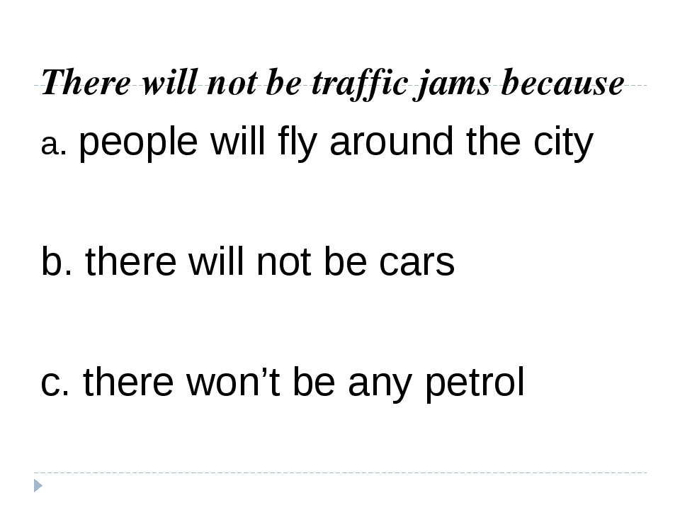 There will not be traffic jams because a. people will fly around the city b....