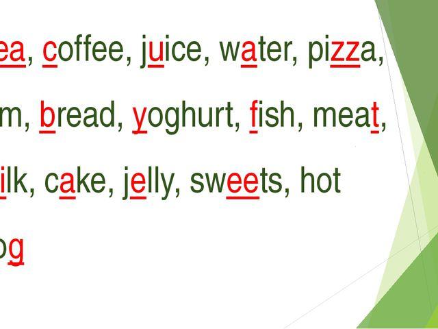 Tea, coffee, juice, water, pizza, jam, bread, yoghurt, fish, meat, milk, cake...