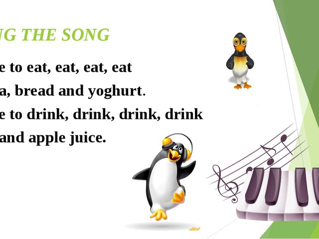 SING THE SONG I like to eat, eat, eat, eat Pizza, bread and yoghurt. I like t...