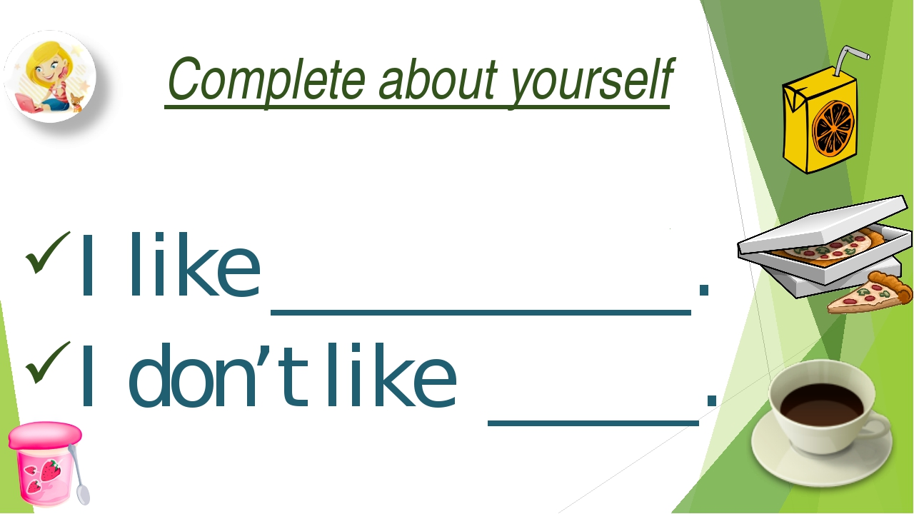 Complete about yourself I like __________. I don't like _____.