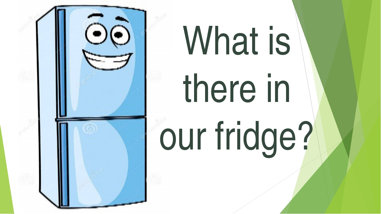 What is there in our fridge?