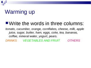 Warming up Write the words in three columns: tomato, cucumber, orange, cornfl