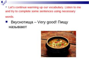 - Let's continue warming up our vocabulary. Listen to me and try to complete