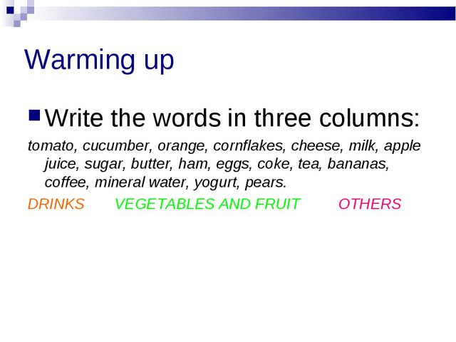 Warming up Write the words in three columns: tomato, cucumber, orange, cornfl...