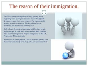The reason of their immigration. The 20th century changed the history greatly